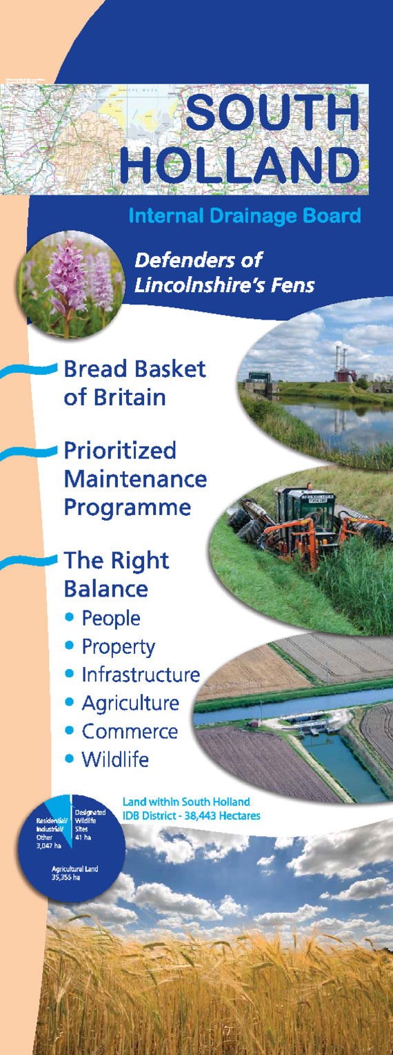 South Holland Internal Drainage Board Information Banner. Defenders of the Lincolnshire's fens. Bread Basket of Britain. Prioritised Maintenance Programme. The right balance; people, property, infrastructure, agriculture, commerce, wildlife. Land within SHIDB district 38,443 hectares.