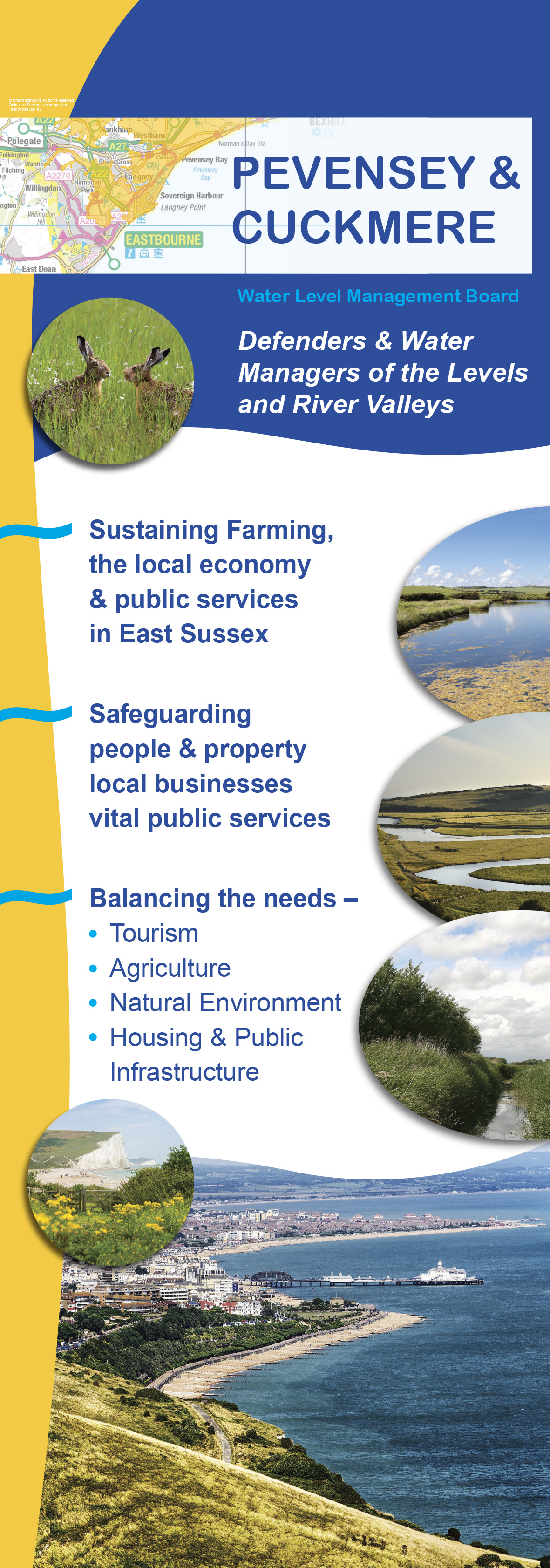 Pevensey and Cuckmere Water Level Management Board Information Banner. Defenders and Water Managers of the Levels and River Valleys. Sustaining Farming, the local economy and public services in East Sussex. Safeguarding people and property local businesses vital to public services. Balancing the needs; Tourism, Agriculture, Natural Environment, Housing and Public Infrastructure.